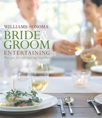 Williams-Sonoma Bride & Groom Entertaining: Recipes for Celebrating Together