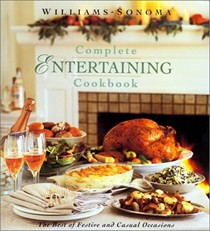 Williams-Sonoma Complete Entertaining Cookbook: The Best of Festive and Casual Occasions