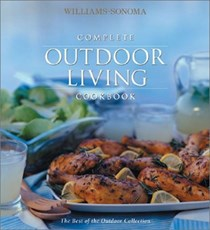 Williams-Sonoma Complete Outdoor Living Cookbook: The Best of the Outdoor Collection