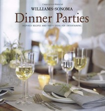 Williams-Sonoma Dinner Parties: Inspired Recipes and Party Ideas for Entertaining
