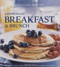 Williams-Sonoma Essentials of Breakfast & Brunch: Recipes, Menus, and Ideas for Delicious Morning Meals