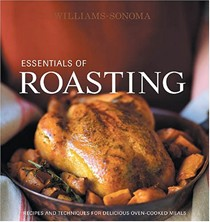 Williams-Sonoma Essentials of Roasting: Recipes and Techniques for Delicious Oven-Cooked Meals