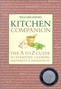 Williams Sonoma Kitchen Companion: The A to Z Guide to Everyday Cooking, Equipment & Ingredients
