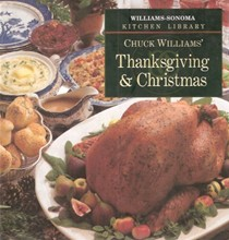 Williams-Sonoma Kitchen Library: Chuck Williams' Thanksgiving and Christmas