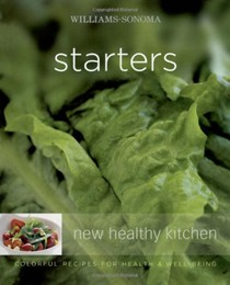 Williams-Sonoma New Healthy Kitchen: Starters: Colorful Recipes for Health and Well-Being