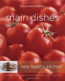 Williams-Sonoma New Healthy Kitchen: Main Dishes: Colorful Recipes for Health and Well-Being