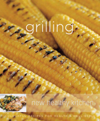 Williams-Sonoma New Healthy Kitchen: Grilling: Colourful Recipes for Health and Well-being