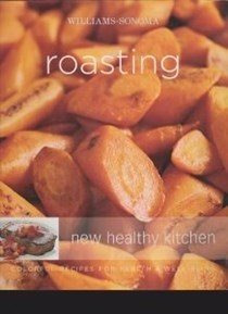 Williams-Sonoma New Healthy Kitchen: Roasting: Colorful Recipes for Health and Well-Being