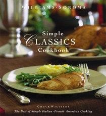 Williams-Sonoma Simple Classics Cookbook: The Best of Simple Italian, French & American Cooking