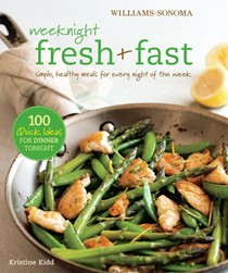 Williams-Sonoma Weeknight Fresh & Fast: Simple, Healthy Meals for Every Night of the Week