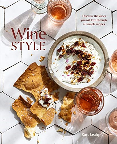 Wine Style: Discover the Wines You Will Love Through 40 Simple Recipes