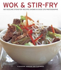 Wok & Stir-fry: 160 Sizzling Stove-top Recipes Shown in Over 270 Photographs