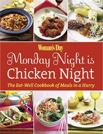 Woman's Day Monday Night is Chicken Night: The Eat-Well Cookbook of Meals in a Hurry