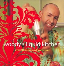 Woody's Liquid Kitchen: Over 200 delicious drink recipes