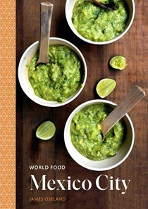 World Food: Mexico City: Heritage Recipes for Classic Cooking