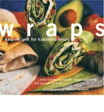 Wraps: Easy Recipes for Handheld Meals