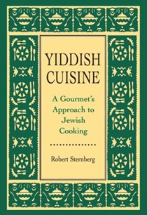 Yiddish Cuisine: A Gourmet's Approach to Jewish Cooking