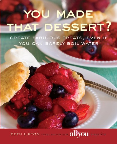 You Made That Dessert?: Create Fabulous Treats, Even If You Can Barely Boil Water