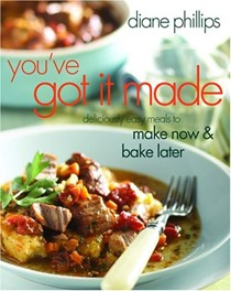 You've Got It Made (Large Print Edition): Deliciously Easy Meals to Make Now & Bake Later