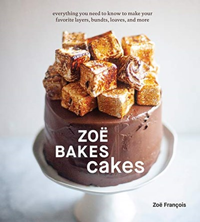 Zoë Bakes Cakes: Everything You Need to Know to Make Your Favorite Layers, Bundts, Loaves, and More [A Cookbook]